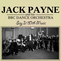 Jack Payne and His BBC Dance Orchestra - Say It With Music