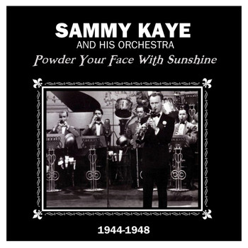 Sammy Kaye and His Orchestra - Powder Your Face With Sunshine