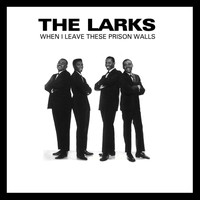 The Larks - When I Leave These Prison Walls