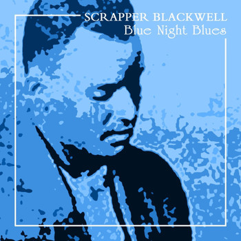Scrapper Blackwell - Blue Night Blues