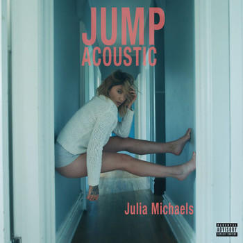 Julia Michaels - Jump (Acoustic [Explicit])