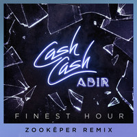 Cash Cash - Finest Hour (feat. Abir) (Zookëper Remix)