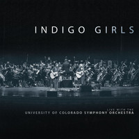 Indigo Girls - Indigo Girls Live With The University Of Colorado Symphony Orchestra