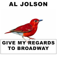Al Jolson - Give My Regards to Broadway