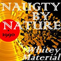Naughty By Nature - Whitey Material