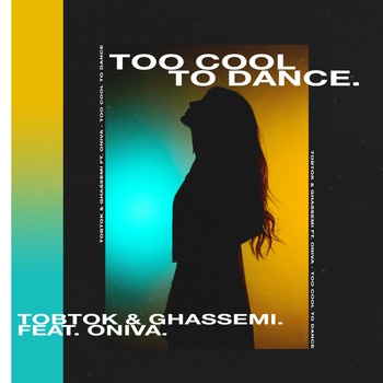 Tobtok & Ghassemi - Too Cool To Dance (feat. ONIVA)