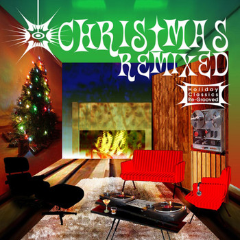 Various Artists - Christmas Remixed - Holiday Classics Re-Grooved