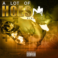 King Ace - A Lot of Hoes (Explicit)