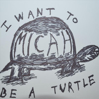 Micah - I Want to Be a Turtle