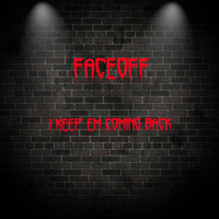 Faceoff - I Keep' Em Coming Back