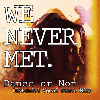 We Never Met - Dance or Not (Extended Vocal Dance Mix)