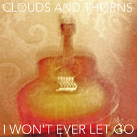 Clouds And Thorns / - I Won't Ever Let Go