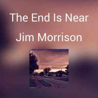 Jim Morrison - The End Is Near