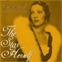 Gertrude Lawrence - The Star Herself
