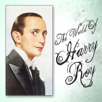 Harry Roy - The World Of Harry Roy