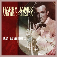 Harry James And His Orchestra - Harry James & His Orchestra 1943-46, Vol. 3