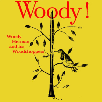 Woody Herman And His Woodchoppers - Woody!