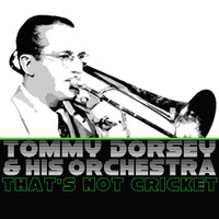 Tommy Dorsey & His Orchestra - That's Not Cricket