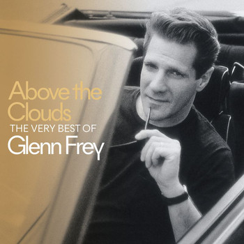Glenn Frey - Above The Clouds The Very Best Of Glenn Frey