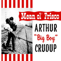 Arthur 'Big Boy' Crudup - Mean Ole Frisco