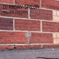 DJ Angry-Sailor - Million Dollars