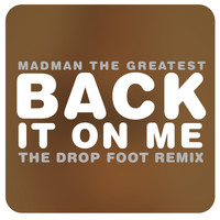 Madman the Greatest - Back it on me (The Drop Foot Remix)