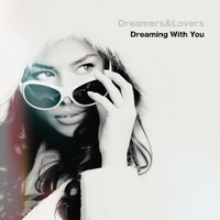 Dreamers & Lovers - Dreaming With You