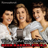 The Andrews Sisters - Beer Barrel Polka (Remastered)