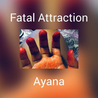 AYANA - Fatal Attraction