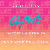 Fancy - Don't Know What to Do (As Heard in Claws) [feat. Lady Vicious]