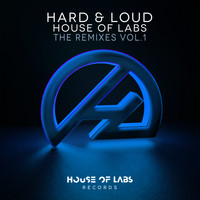 House of Labs - Hard & Loud (The Remixes, Vol. 1)