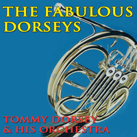 Tommy Dorsey & His Orchestra - The Fabulous Dorseys