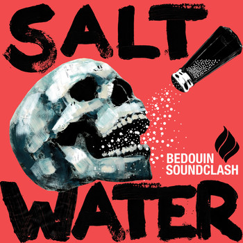 Bedouin Soundclash - Salt-Water