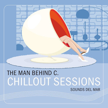 The Man Behind C. - Chillout Sessions (Sounds Del Mar)