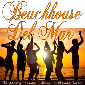 Various Artists - Beachhouse Del Mar – 33 Groovy, House, Disco, Chill House Tunes