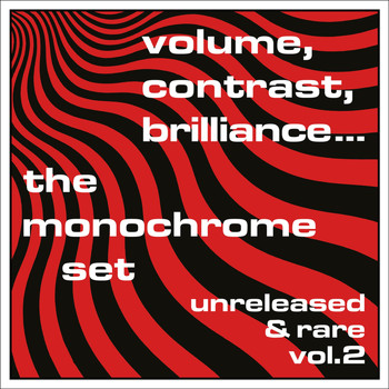 The Monochrome Set - Volume, Contrast, Brilliance: Unreleased & Rare, Vol. 2