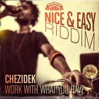 Chezidek - Work with What You Have