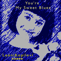 Leoni Kopilevi - You're My Sweet Blues