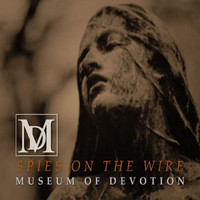 Museum of Devotion - Spies on the Wire