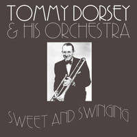 Tommy Dorsey & His Orchestra - Sweet And Swinging
