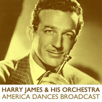 Harry James And His Orchestra - America Dances Broadcast
