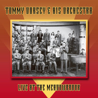 Tommy Dorsey & His Orchestra - Live At The Meadowbrook