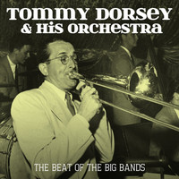 Tommy Dorsey & His Orchestra - The Beat Of The Big Bands