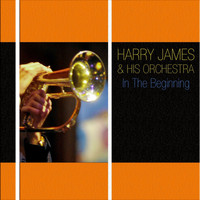 Harry James And His Orchestra - In The Beginning