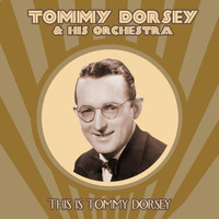 Tommy Dorsey & His Orchestra - This Is Tommy Dorsey