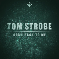Tom Strobe - Come Back to Me