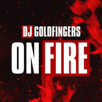 DJ Goldfingers - On Fire