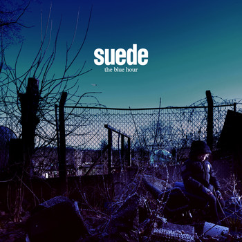 Suede - Don't Be Afraid If Nobody Loves You