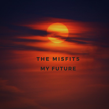 The Misfits - My Future