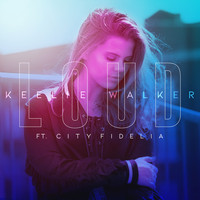 Keelie Walker - Loud (feat. City Fidelia)